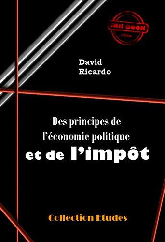 Des principes de l'économie politique et de l'impôt: édition intégrale (Economie)