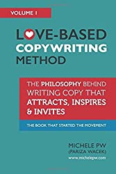 Love-Based Copywriting Method: The Philosophy Behind Writing Copy that Attracts, Inspires and Invites (Love-Based Business) (Volume 1) by Michele PW (Pariza Wacek) (2015-10-27)