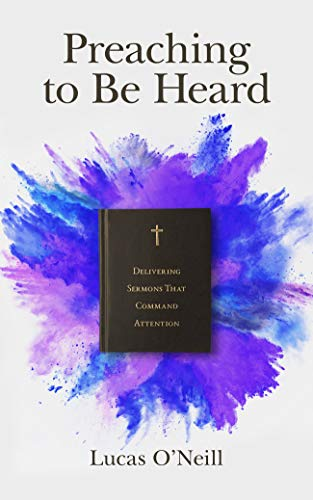 Preaching to Be Heard: Delivering Sermons That Command Attention (English Edition)