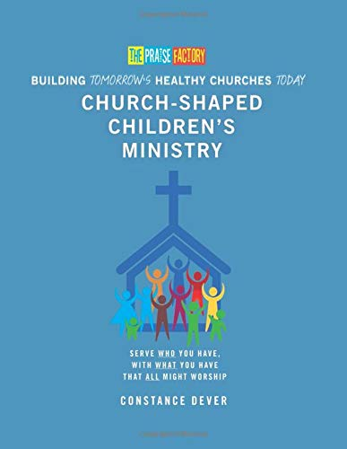 Building Tomorrow's Healthy Churches Today: Church-Shaped Children's Ministry