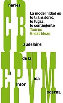 El pintor de la vida moderna (Serie Great Ideas 28) par [Baudelaire, Charles]