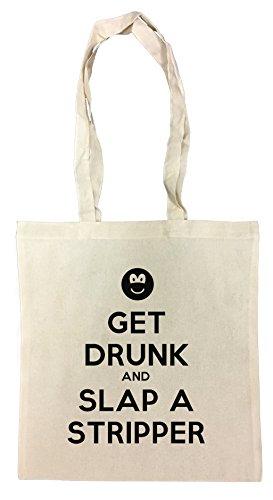 get-drunk-and-slap-a-stripper-baumwoll-einkaufstasche-wiederverwendbar-cotton-shopping-bag-reusable