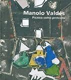 Manolo Valdés: picasso como pretexto (cat.exposicion)