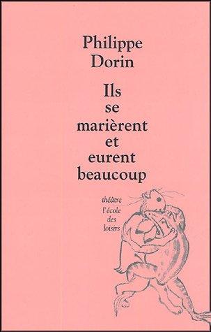 Ils se marièrent et eurent beaucoup par Philippe Dorin