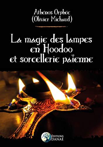 La Magie des Lampes en Hoodoo et Sorcellerie Païenne par  Olivier Michaud, Athénos Orphée