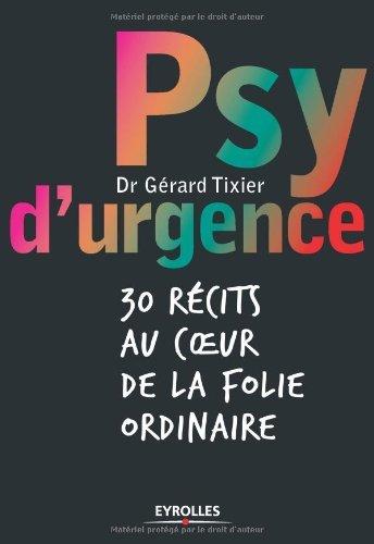 Psy d'urgence : 30 récits au coeur de la folie ordinaire par Gérard Tixier