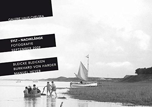 Sylt - Nachklänge  Bleicke Bleicken, Burkhard von Harder, Manuel Heyer: Katalog zur Ausstellung in der Galerie Haus Chelsea, Kampen/Sylt 5. September - 1. Oktober 2009