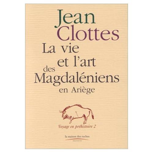 La vie et l'art des Magdaléniens en Ariège. Voyage en préhistoire 2