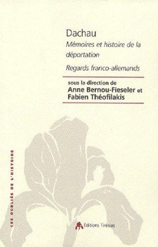 Dachau : Mémoires et Histoire de la déportation, Regards franco-allemands par Anne Bernou-Fieseler, Fabien Théofilakis, Harold Marcuse, Olivier Lalieu