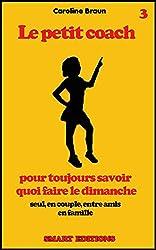 Le petit coach pour toujours savoir quoi faire le dimanche (French Edition)