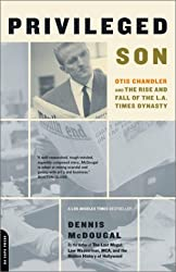 [ [ Privileged Son: Otis Chandler and the Rise and Fall of the L.A. Times Dynasty[ PRIVILEGED SON: OTIS CHANDLER AND THE RISE AND FALL OF THE L.A. TIMES DYNASTY ] By McDougal, Dennis ( Author )Jun-06-2002 Paperback ] ] By McDougal, Dennis ( Author ) Jun - 2002 [ Paperback ]