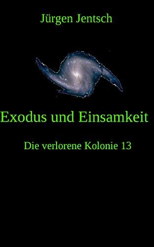 Exodus und Einsamkeit (Die verlorene Kolonie 13)