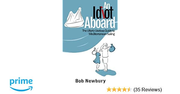 An Idiot Aboard: The Utterly Useless Guide to Mediterranean Sailing ...