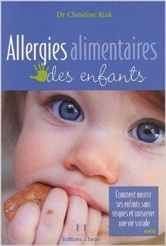 Allergies alimentaires des enfants : Comment nourrir ses enfants sans risques et conserver une vie sociale de Christine Rizk ( 8 septembre 2008 )