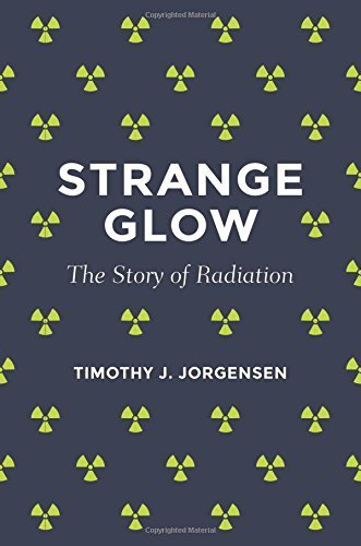 Strange Glow: The Story of Radiation by Timothy J. Jorgensen (2016-02-23)