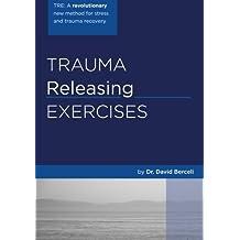 Trauma Releasing Exercises (TRE):: A revolutionary new method for stress/trauma recovery.