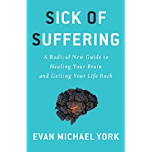 Sick Of Suffering: A Radical New Guide to Healing Your Brain and Getting Your Life Back (English Edition)