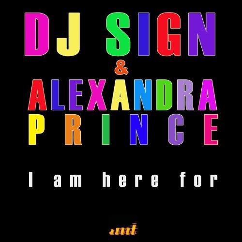 Iam A Rider Dj Mix Song Mp3: I Am Here For (DJ Sign Remix) Di Alexandra Prince Dj Sign