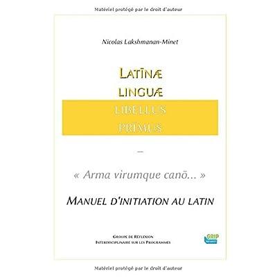 Linguæ Latīnæ Libellus Prīmus — « Arma virumque canō... »: Manuel d'initiation au latin