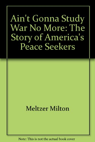 Title: Aint gonna study war no more The story of Americas