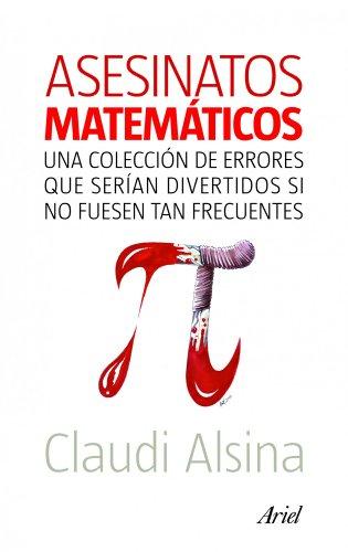 Asesinatos matemáticos: Una colección de errores que serían divertidos si no fuesen tan frecuentes (Claves) por Claudi Alsina