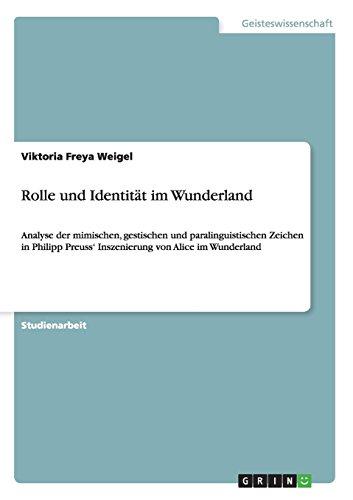 im Wunderland: Analyse der mimischen, gestischen und paralinguistischen Zeichen in Philipp Preuss' Inszenierung von Alice im Wunderland (Zeichen Von Alice Im Wunderland)