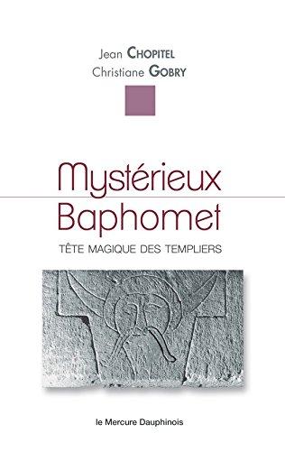 Mystérieux Baphomet: Tête magique des templiers par Jean Chopitel