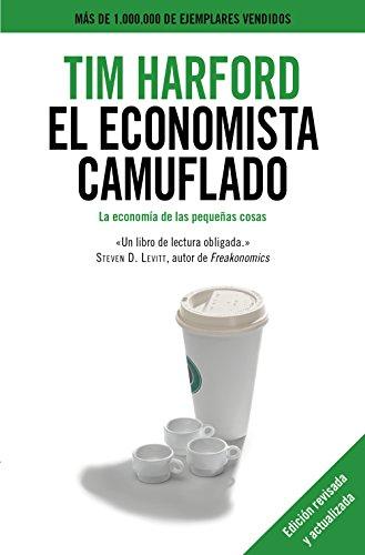 El economista camuflado: La economía de las pequeñas cosas de [Harford, Tim]