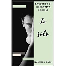 Io Solo: Racconto di narrativa sociale