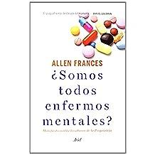 ¿Somos todos enfermos mentales?: Manifiesto contra los abusos de la Psiquiatría (Ariel)