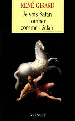 Je vois Satan tomber comme l'éclair (essai français) par René Girard