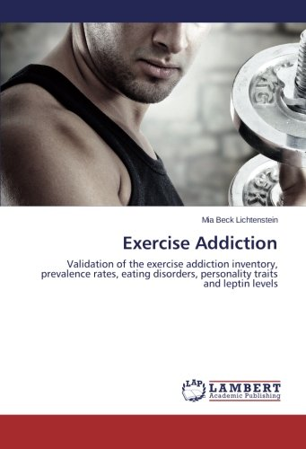 Exercise Addiction: Validation of the exercise addiction inventory, prevalence rates, eating disorders, personality traits and leptin levels