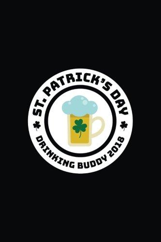 St. Patrick's Day Drinking Buddy 2018: St. Patrick's Day Journal Notebook V4: 3 por Dartan Creations