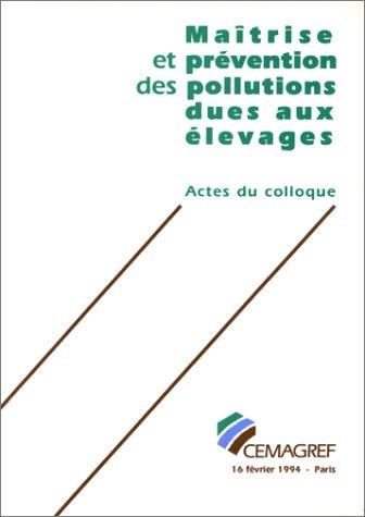Maîtrise et prévention des pollutions dues aux élevages : Colloque, Paris, 16 février 1994.
