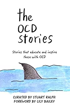 The OCD Stories: Stories that educate and inspire those with OCD (English Edition) di [Ralph, Stuart]