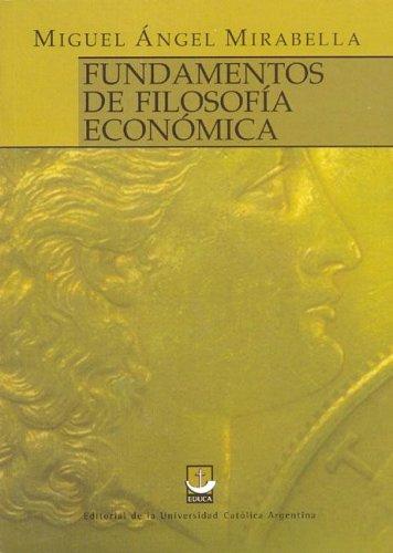 Fundamentos de Filosofia Economica por Miguel Angel Mirabella