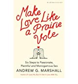 [MAKE LOVE LIKE A PRAIRIE VOLE] by (Author)Marshall, Andrew G. on Jan-19-12