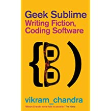 Geek Sublime: Writing Fiction, Coding Software (English Edition)