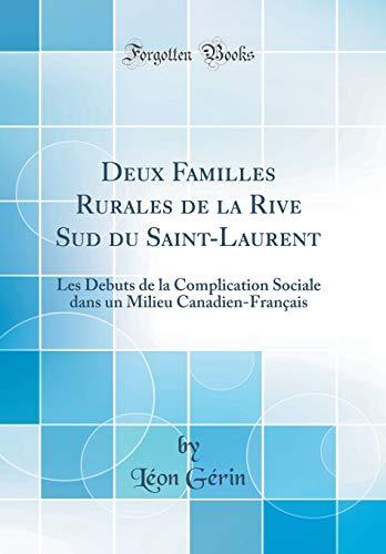 Deux Familles Rurales de la Rive Sud Du Saint-Laurent: Les Debuts de la Complication Sociale Dans Un Milieu Canadien-Français (Classic Reprint) par Leon Gerin