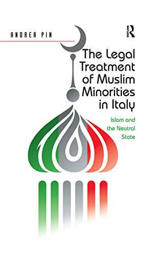 The Legal Treatment of Muslim Minorities in Italy: Islam and the Neutral State (English Edition) por Andrea Pin