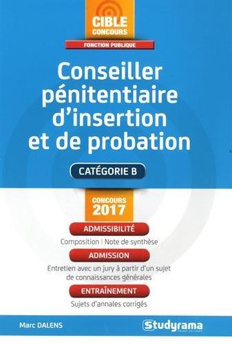 Conseiller pénitentiaire d'insertion et de probation / Marc Dalens ; ouvrage dirigé par Laurence Brunel.- Levallois-Perret : Studyrama , impr. 2017