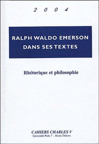 Ralph Waldo dans ses textes : Rhétorique et philosophie par Philippe Jaworski, François Brunet, Collectif