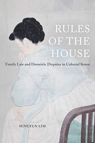 Rules of the House: Family Law and Domestic Disputes in Colonial Korea (Global Korea Book 2) (English Edition)