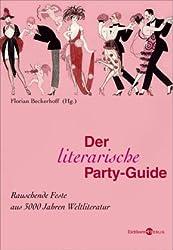 Der literarische Party-Guide: Rauschende Feste aus 3000 Jahren Weltliteratur