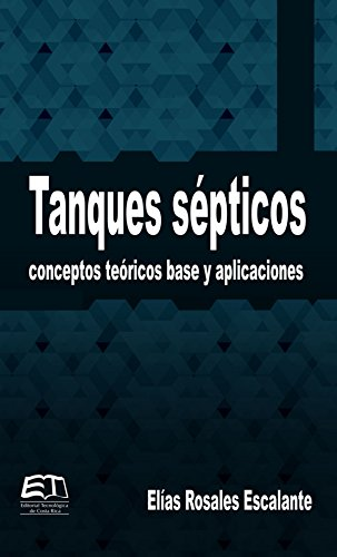 Tanques sépticos: Conceptos teóricos base y aplicaciones por Elías Rosales