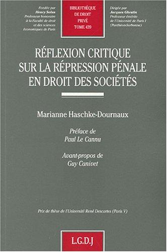 Réflexion critique sur la répression pénale en droit des sociétés par Marianne Haschke-Dournaux, Guy Canivet