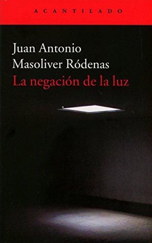 La negación de la luz (El Acantilado) por Juan Antonio Masoliver Ródenas