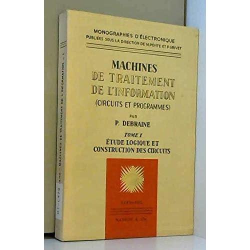 Machines de traitement de l'information : Circuits et programmes, par P. Debraine