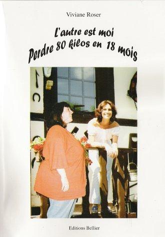 L'autre est moi : Perdre 80 kilos en 18 mois par Viviane Roser