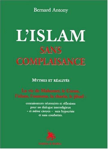 L'islam sans complaisance : Mythes et réalités
